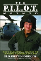 The Pilot Method: The 5 Elemental Truths to Leading Yourself in Life! by Elizabeth McCormick
