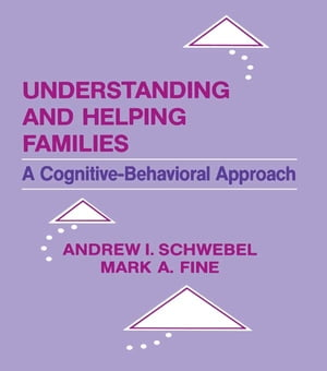 Understanding and Helping Families A Cognitive-behavioral Approach