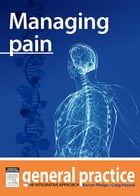 Managing Pain: General Practice: The Integrative Approach Series by Craig Hassed