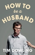 9780007527670 - Tim Dowling: How to Be a Husband - Buch