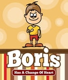 Boris Has a Change Of Heart: Children's Books and Bedtime Stories For Kids Ages 3-8 for Good Morals by Jupiter Kids