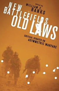 New Battlefields/Old Laws: Critical Debates on Asymmetric Warfare