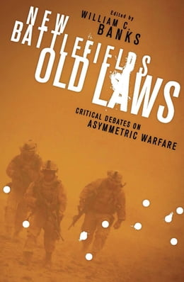 Book New Battlefields/Old Laws: Critical Debates on Asymmetric Warfare by William C. Banks