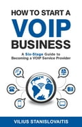 9786094088285 - Vilius Stanislovaitis: How to Start a VoIP Business: A Six-Stage Guide to Becoming a VoIP Service Provider - Knyga
