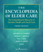 The Encyclopedia of Elder Care: The Comprehensive Resource on Geriatric Health and Social Care…