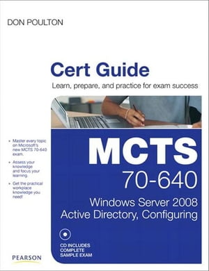 MCTS 70-640 Cert Guide: Windows Server 2008 Active Directory, Configuring by Don Poulton
