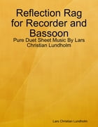 Reflection Rag for Recorder and Bassoon - Pure Duet Sheet Music By Lars Christian Lundholm by Lars Christian Lundholm