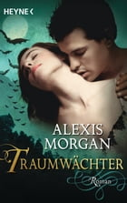 Traumwächter: Roman by Alexis Morgan
