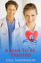 A Man to be Trusted by Gill Sanderson