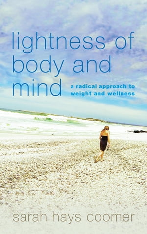 Lightness of Body and Mind: A Radical Approach to Weight and Wellness
