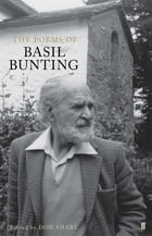 The Poems of Basil Bunting by Basil Bunting