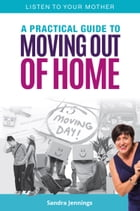 Listen To Your Mother: A Practical Guide to Moving Out of Home by Sandra Jennings