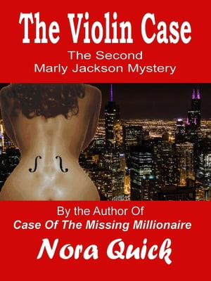 The Violin Case (The Second Marly Jackson Mystery) by Nora Quick