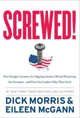 Book Screwed!: How Foreign Countries Are Ripping America Off and Plundering Our Economy-and How Our… by Dick Morris