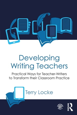 Developing Writing Teachers Practical Ways for Teacher-Writers to Transform their Classroom Practice