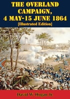 The Overland Campaign, 4 May-15 June 1864 [Illustrated Edition] by David W. Hogan Jr.