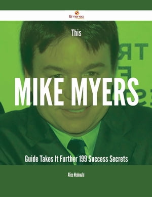 This Mike Myers Guide Takes It Further - 199 Success Secrets