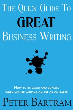 The Quick Guide to Great Business Writing by Peter Bartram