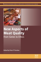New Aspects of Meat Quality: From Genes to Ethics by Peter P. Purslow, BSc, PhD
