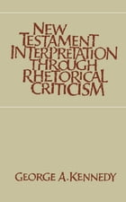 New Testament Interpretation Through Rhetorical Criticism