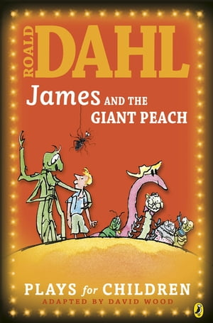 James and the Giant Peach: A Play A Play