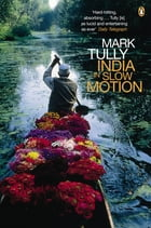 India in Slow Motion by Mark Tully