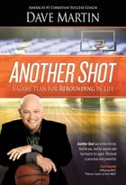 Another Shot: A Game Plan For Rebounding In Life by Dave Martin