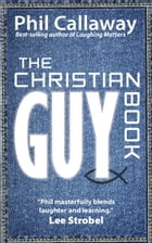 The Christian Guy Book by Phil Callaway