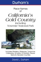 Durham's Place-Names of California's Gold Country: Including Yosemite National Park, Madera, Mariposa, Tuolumne, Calaveras, Amador, El Dorado, Placer, by David L. Durham