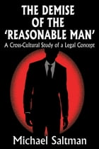 The Demise of the Reasonable Man: A Cross-Cultural Study of a Legal Concept