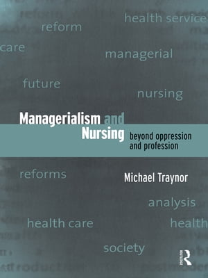 Managerialism and Nursing Beyond Oppression and Profession