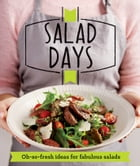 Salad Days: Oh-so-fresh ideas for fabulous salads by Good Housekeeping Institute