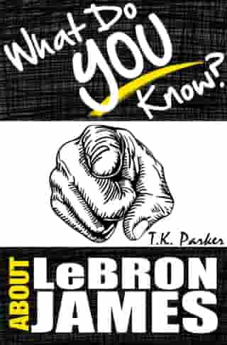 What Do You Know About LeBron James? The Unauthorized Trivia Quiz Game Book About LeBron James Facts