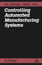 Controlling Automated Manufacturing Systems by P.J. O'Grady
