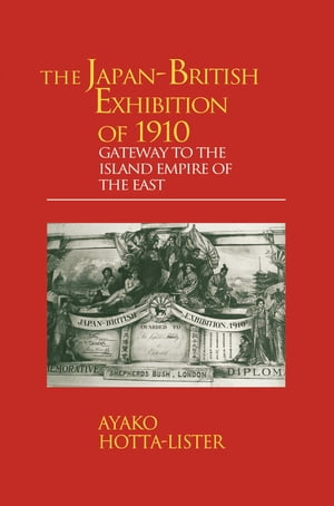 The Japan-British Exhibition of 1910 Gateway to the Island Empire of the East
