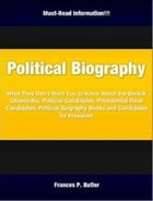 Political Biography: What They Don't Want You to Know About the Barack Obama Bio, Political Candidates, Presidential Race by Frances P. Butler