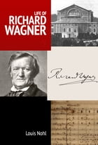 Life of Richard Wagner by Louis Nohl