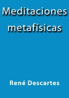 Meditaciones metafísicas by René Descartes