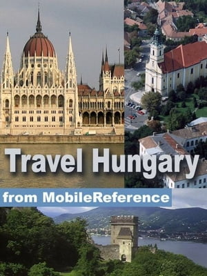 Travel Hungary: Illustrated Guide, Phrasebook, And Maps. Incl: Budapest, Debrecen, Miskolc, And More (Mobi Travel) by MobileReference