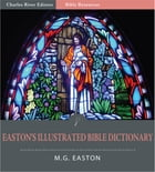 Easton's Illustrated Bible Dictionary (Illustrated Edition) by M.G. Easton