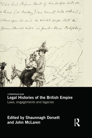 Legal Histories of the British Empire Laws,  Engagements and Legacies