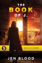 THE BOOK OF J.: Book 5 by Jen Blood
