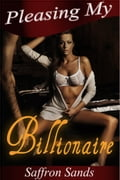 Pleasing My Billionaire (A Romantic BDSM Erotic Short Story) 3896a74e-cae1-40b5-821b-9f8b8c12ebc9