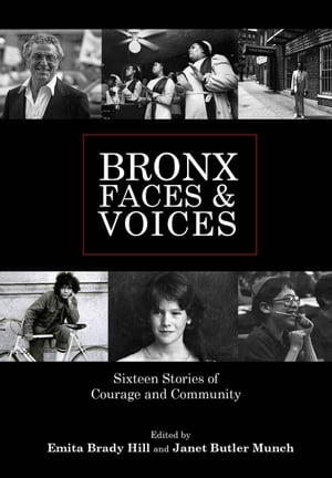 Bronx Faces and Voices Sixteen Stories of Courage and Community