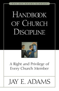 Handbook of Church Discipline: A Right and Privilege of Every Church Member