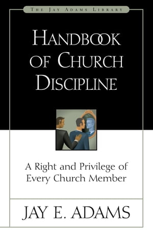Handbook of Church Discipline A Right and Privilege of Every Church Member