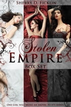 The Stolen Empire Boxed Set by Sherry D. Ficklin