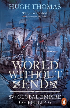 World Without End The Global Empire of Philip II