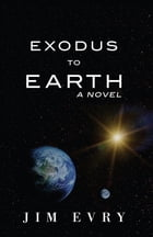 Exodus to Earth: A Novel by Jim Evry