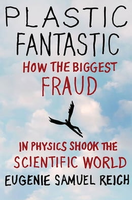 Book Plastic Fantastic: How the Biggest Fraud in Physics Shook the Scientific World by Eugenie Samuel Reich